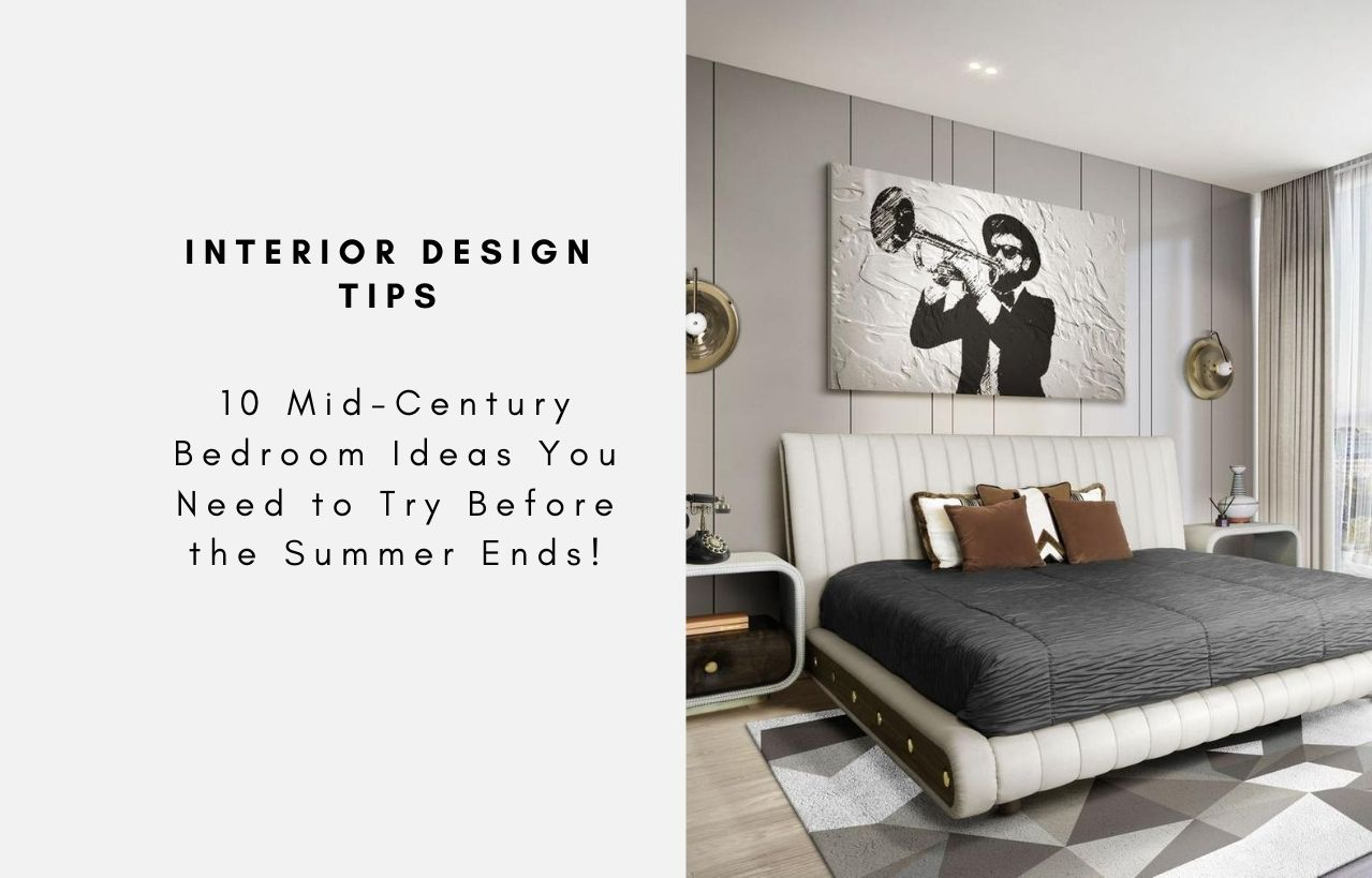 10 Mid Century Bedroom Ideas You Need To Try Before The Summer Ends