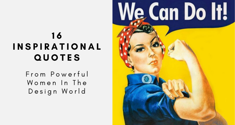 16 Inspirational Quotes from Powerful Women in the Design World inspirational quotes 16 Inspirational Quotes from Powerful Women in the Design World 16 Inspirational Quotes from Powerful Women in the Design World 768x410