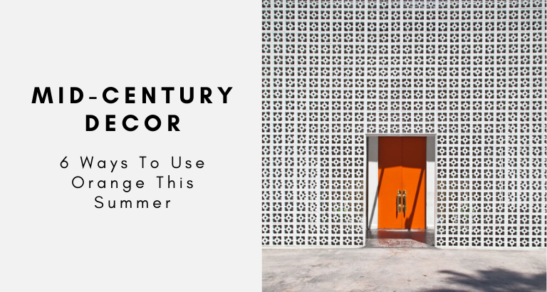 6 Ways You Can Use Orange In Your Mid-Century Decor This Summer (1) mid-century decor 6 Ways You Can Use Orange In Your Mid-Century Decor This Summer 6 Ways You Can Use Orange In Your Mid Century Decor This Summer 1 768x410