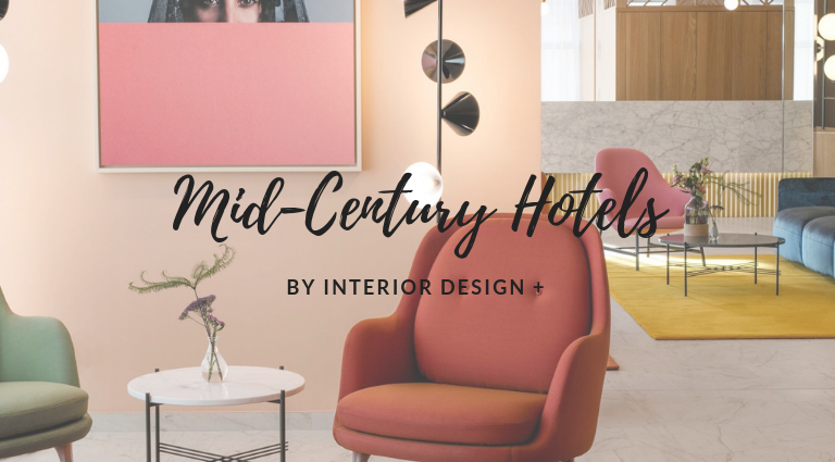 4 Mid-Century Hotels Recommended by INTERIOR DESIGN +_feat mid-century hotels 4 Mid-Century Hotels Recommended by INTERIOR DESIGN + 4 Mid Century Hotels Recommended by INTERIOR DESIGN  feat 768x425