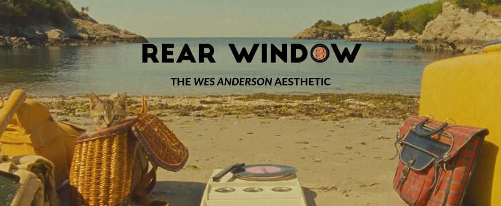 Rear Window- Why We Love Wes Anderson Filmography Concept_8 wes anderson cinematography Rear Window: Why We Love Wes Anderson Cinematography Concept Rear Window Why We Love Wes Anderson Filmography Concept FEAT 994x410