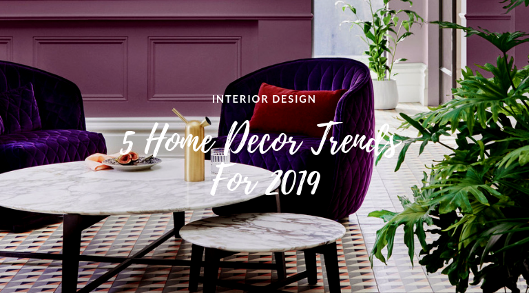 5 Home Decor Trends For 2019 That Will Freshen Up Your Space home decor trends 5 Home Decor Trends For 2019 That Will Freshen Up Your Space 5 Home Decor Trends For 2019 That Will Freshen Up Your Space feat 768x425