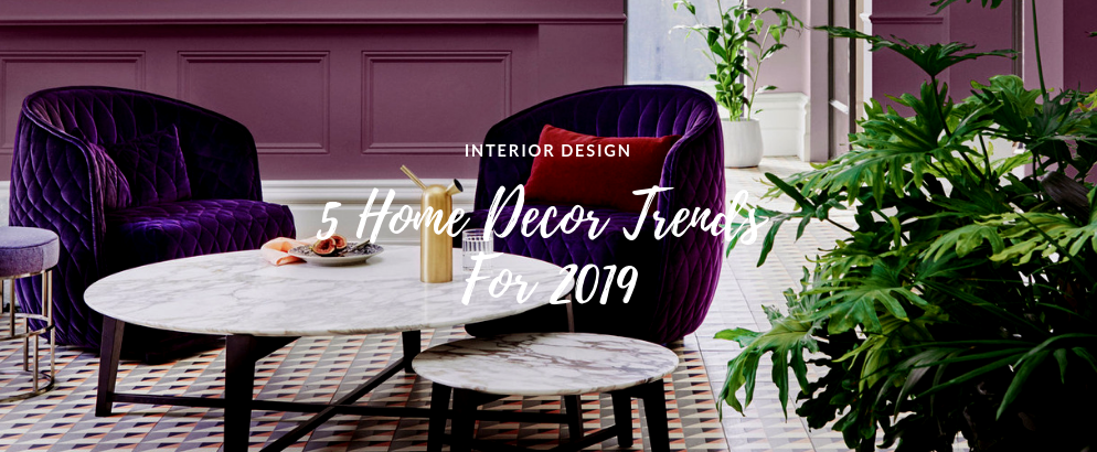 5 Home Decor Trends For 2019 That Will Freshen Up Your Space home decor trends 5 Home Decor Trends For 2019 That Will Freshen Up Your Space 5 Home Decor Trends For 2019 That Will Freshen Up Your Space feat 994x410