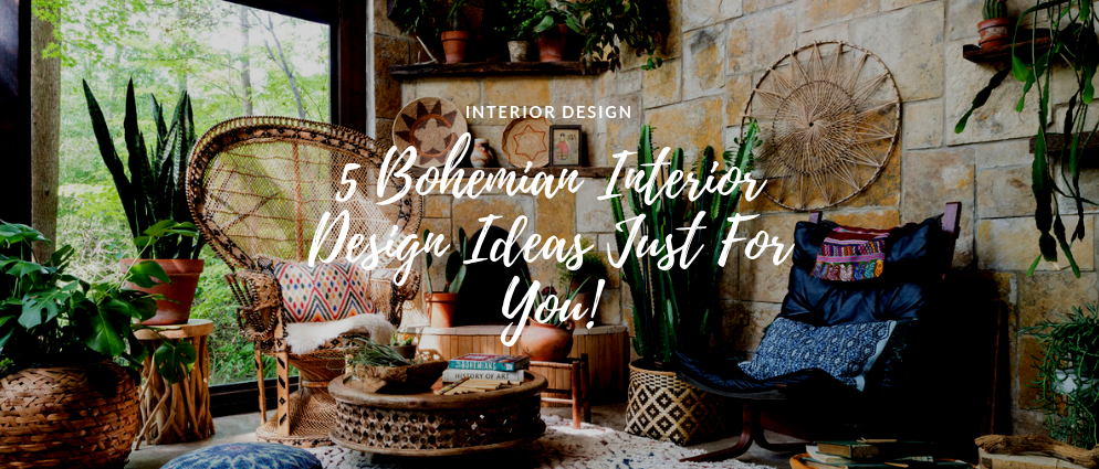 5 Bohemian Interior Design Ideas Just For You