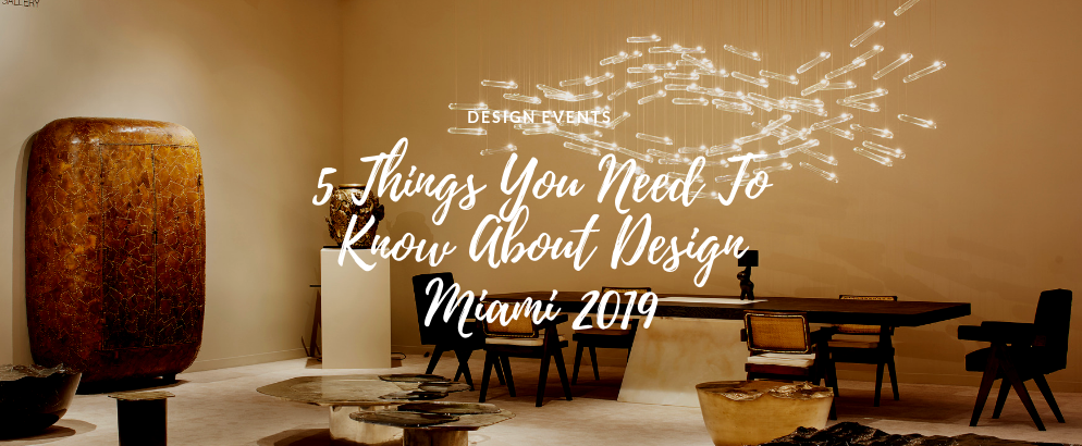 5 Things You Need To Know About Design Miami 2019 design miami 2019 5 Things You Need To Know About Design Miami 2019 5 Things You Need To Know About Design Miami 2019 feat 994x410