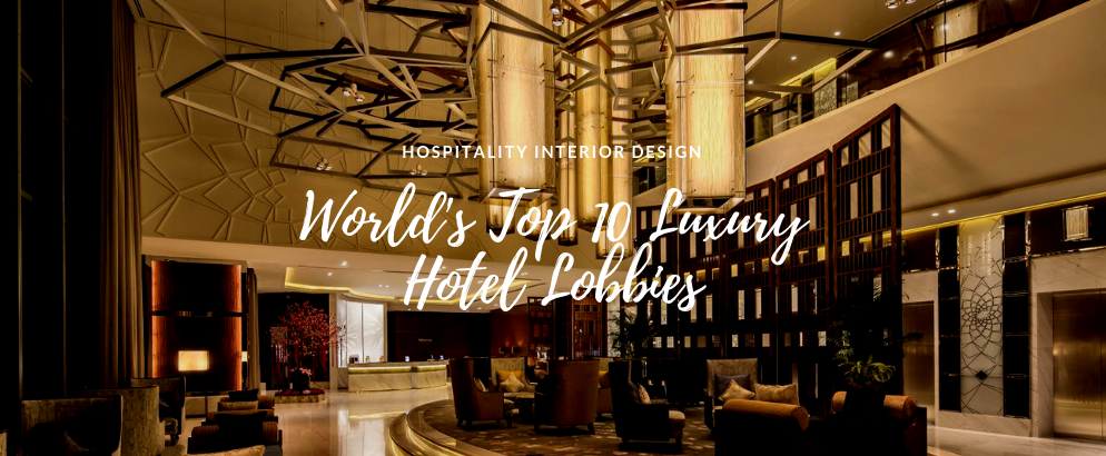 World S Top 10 Luxury Hotel Lobby Designs That Will Amaze You