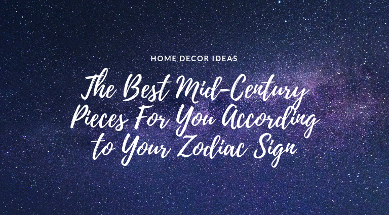 The Best Mid-Century Pieces For You According to Your Zodiac Sign mid-century pieces The Best Mid-Century Pieces For You According to Your Zodiac Sign The Best Mid Century Pieces For You According to Your Zodiac Sign feat 768x425