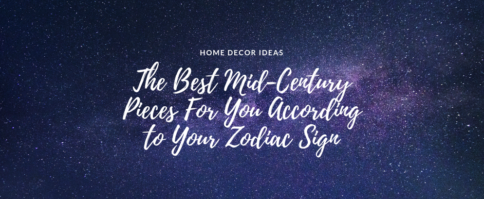 The Best Mid-Century Pieces For You According to Your Zodiac Sign mid-century pieces The Best Mid-Century Pieces For You According to Your Zodiac Sign The Best Mid Century Pieces For You According to Your Zodiac Sign feat 994x410