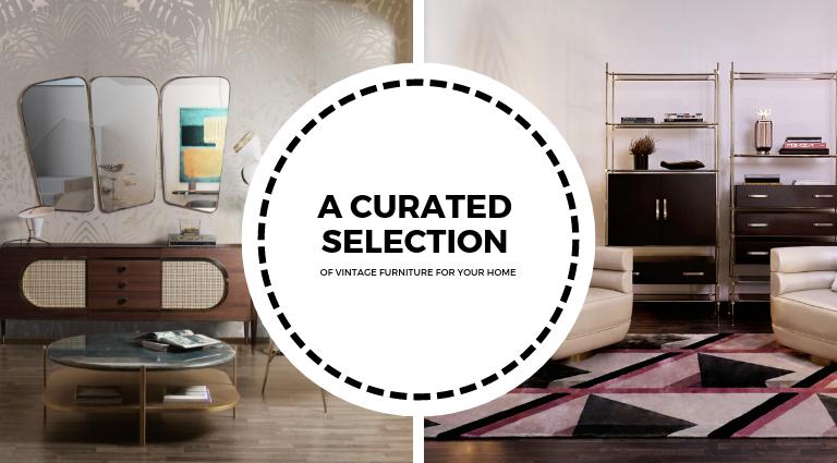 OF VINTAGE FURNITURE FOR YOUR HOME vintage furniture A Curated Selection Of Vintage Furniture For Your Home A Curated Selection Of Vintage Furniture For Your Home 5 768x425