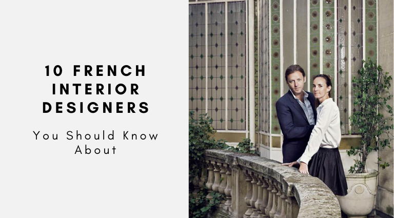 Top 10 French Interior Designers You Should Know About!
