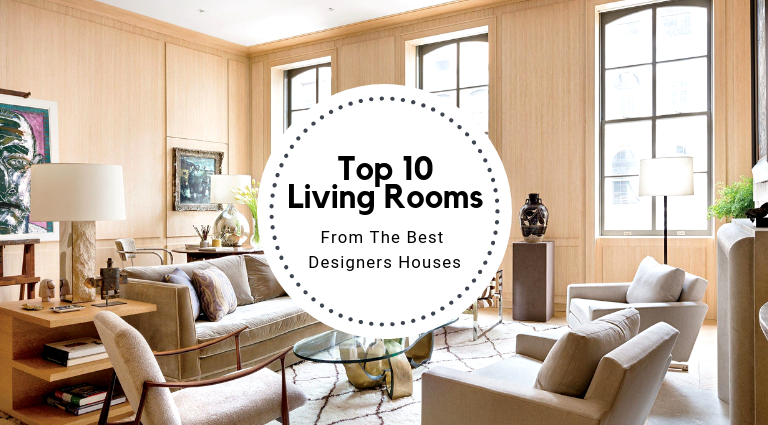 Top 10 Living Rooms From The Best Designers Houses best designers Top 10 Living Rooms From The Best Designers Houses Top 10 Living Rooms From The Best Designers Houses feat 768x425