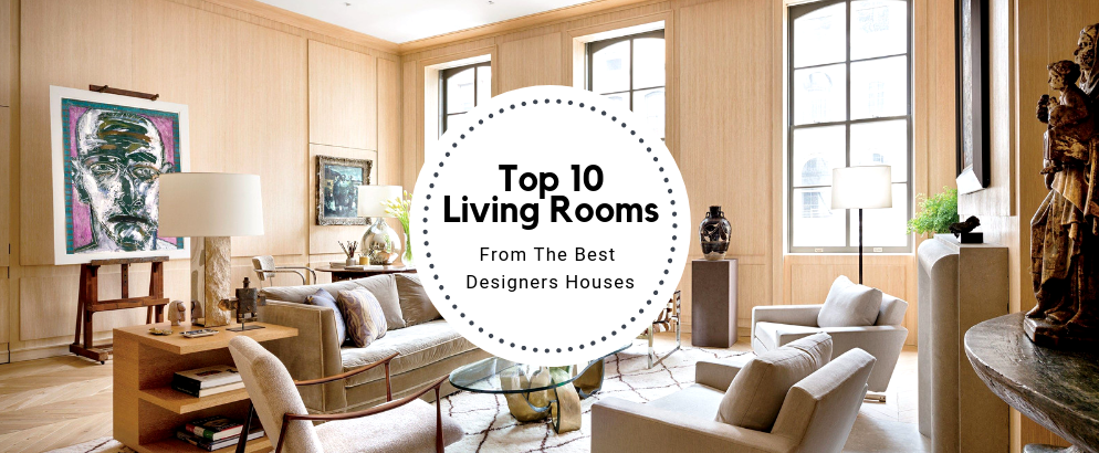 Top 10 Living Rooms From The Best Designers Houses best designers Top 10 Living Rooms From The Best Designers Houses Top 10 Living Rooms From The Best Designers Houses feat 994x410