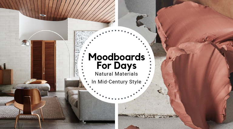 Moodboards For Days_ Natural Materials In Mid-Century Style_feat natural materials Moodboards For Days: Natural Materials In Mid-Century Style Moodboards For Days  Natural Materials In Mid Century Style feat 768x425