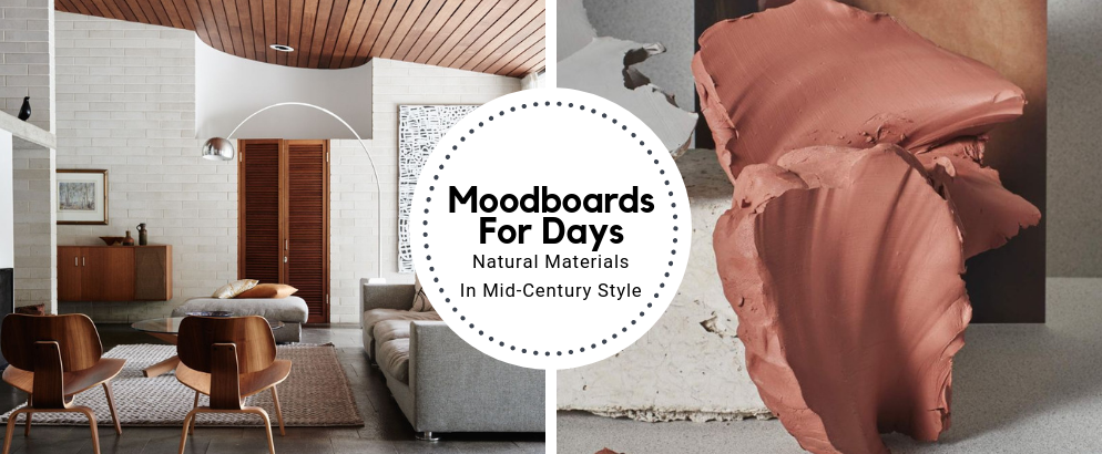 Moodboards For Days_ Natural Materials In Mid-Century Style_feat natural materials Moodboards For Days: Natural Materials In Mid-Century Style Moodboards For Days  Natural Materials In Mid Century Style feat 994x410