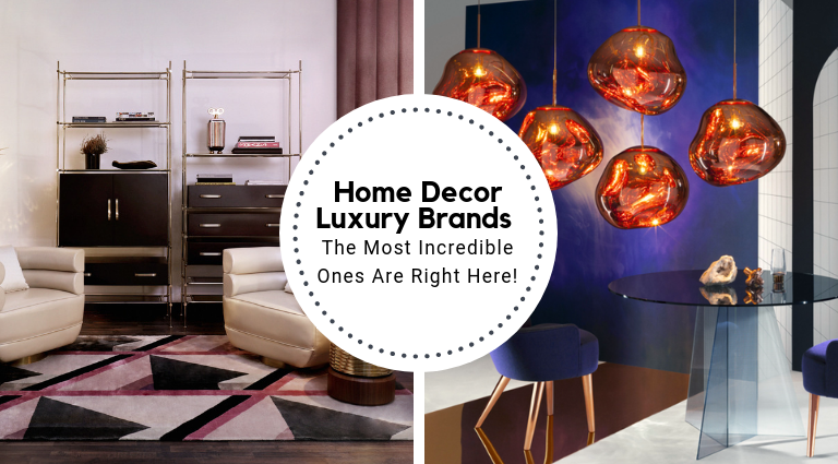 The Most Incredible Home Decor Luxury Brands Are All Right Here_feat luxury brands The Most Incredible Home Decor Luxury Brands Are All Right Here The Most Incredible Home Decor Luxury Brands Are All Right Here feat 768x425