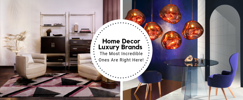 The Most Incredible Home Decor Luxury Brands Are All Right Here_feat luxury brands The Most Incredible Home Decor Luxury Brands Are All Right Here The Most Incredible Home Decor Luxury Brands Are All Right Here feat 994x410