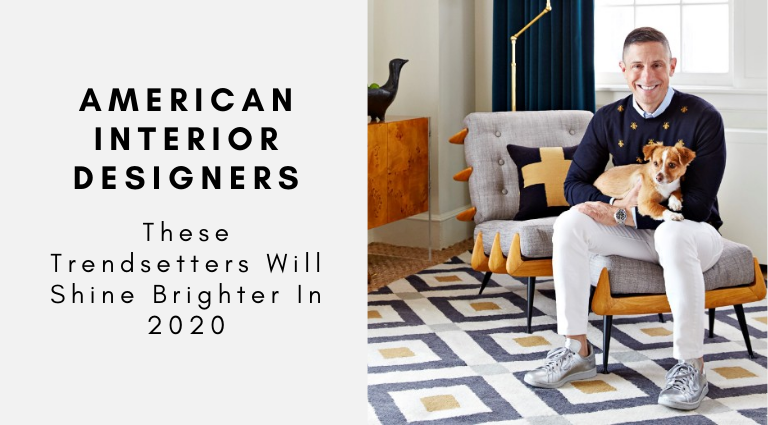 Trendsetting American Interior Designers That Will Shine This Year american interior designers Trendsetting American Interior Designers That Will Shine This Year Trendsetting American Interior Designers That Will Shine This Year 768x425