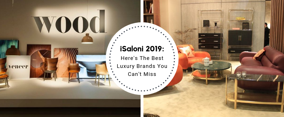 Here's The Best Luxury Brands You'll Find At iSaloni 2019_feat isaloni 2019 Here's The Best Luxury Brands You'll Find At iSaloni 2019 Here   s The Best Luxury Brands You   ll Find At iSaloni 2019 feat 994x410