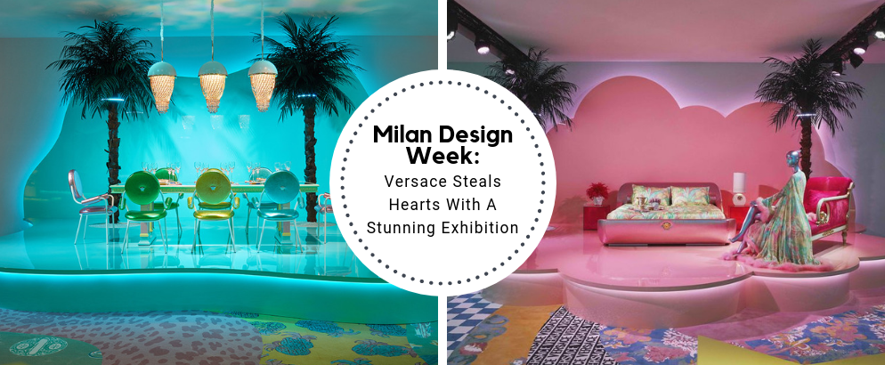 Milan Design Week_ Versace Steals Hearts With A Stunning Exhibition_feat milan design week Milan Design Week: Versace Steals Hearts With A Stunning Exhibition Milan Design Week  Versace Steals Hearts With A Stunning Exhibition feat 994x410