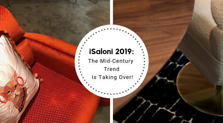 iSaloni 2019_ The Mid-Century Trend Is Taking Over!_feat isaloni 2019 iSaloni 2019: The Mid-Century Trend Is Taking Over! iSaloni 2019  The Mid Century Trend Is Taking Over feat 1 768x425
