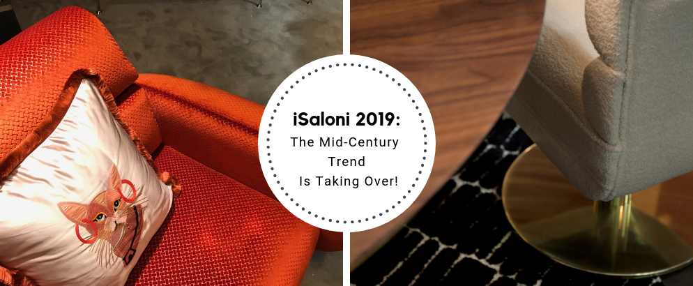 iSaloni 2019_ The Mid-Century Trend Is Taking Over!_feat isaloni 2019 iSaloni 2019: The Mid-Century Trend Is Taking Over! iSaloni 2019  The Mid Century Trend Is Taking Over feat 1 994x410