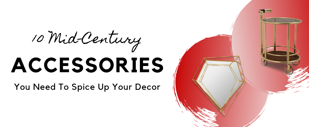 10 Mid-Century Accessories You Need To Spice Up Your Decor_feat (1) mid-century accessories 10 Mid-Century Accessories You Need To Spice Up Your Decor 10 Mid Century Accessories You Need To Spice Up Your Decor feat 1 994x410