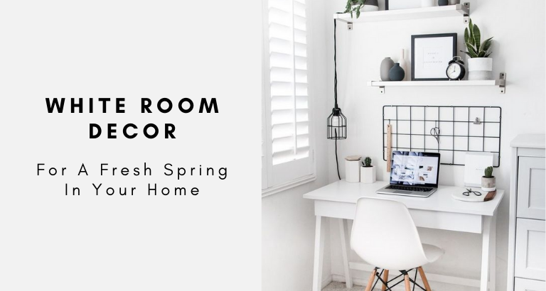 White Room Decor For A Fresh Spring In Your Home_feat white room decor White Room Decor Ideas For A Fresh Spring White Room Decor For A Fresh Spring In Your Home feat 768x410