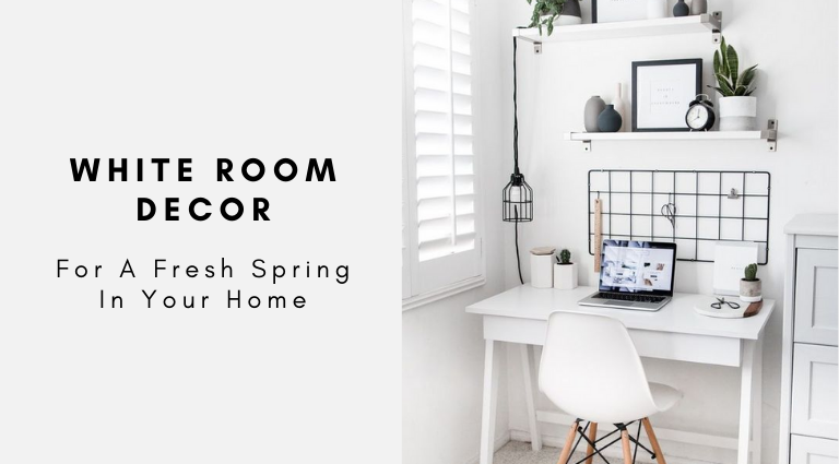 White Room Decor For A Fresh Spring In Your Home_feat white room decor White Room Decor Ideas For A Fresh Spring White Room Decor For A Fresh Spring In Your Home feat 768x425