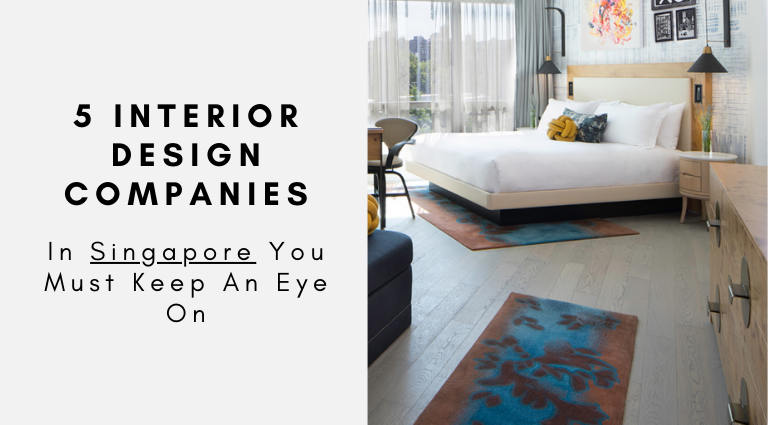 5 Interior Design Companies In Singapore You Must Keep An Eye On_feat interior design companies in singapore 5 Interior Design Companies In Singapore You Must Keep An Eye On 5 Interior Design Companies In Singapore You Must Keep An Eye On feat 768x425