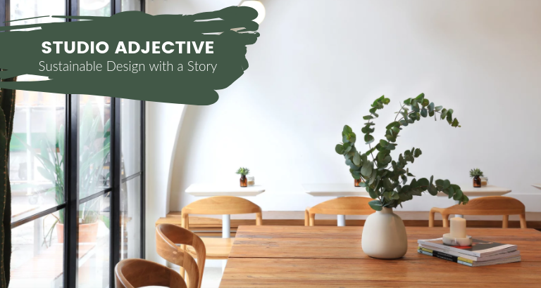 STUDIO ADJECTIVE Aims to Design Sustainable Spaces with a Story_feat studio adjective STUDIO ADJECTIVE Aims to Design Sustainable Spaces with a Story STUDIO ADJECTIVE Aims to Design Sustainable Spaces with a Story feat 768x410