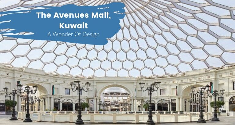 The Avenues Mall In Kuwait A Wonder Of Architecture & Design_feat the avenues mall in kuwait The Avenues Mall In Kuwait: A Wonder Of Architecture & Design The Avenues Mall In Kuwait A Wonder Of Architecture Design feat 768x410
