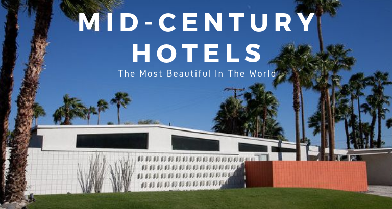 The Most Beautiful Mid-Century Hotels In The World Born To Inspire You_feat mid-century hotels The Most Beautiful Mid-Century Hotels In The World Born To Inspire You The Most Beautiful Mid Century Hotels In The World Born To Inspire You feat 1 768x410