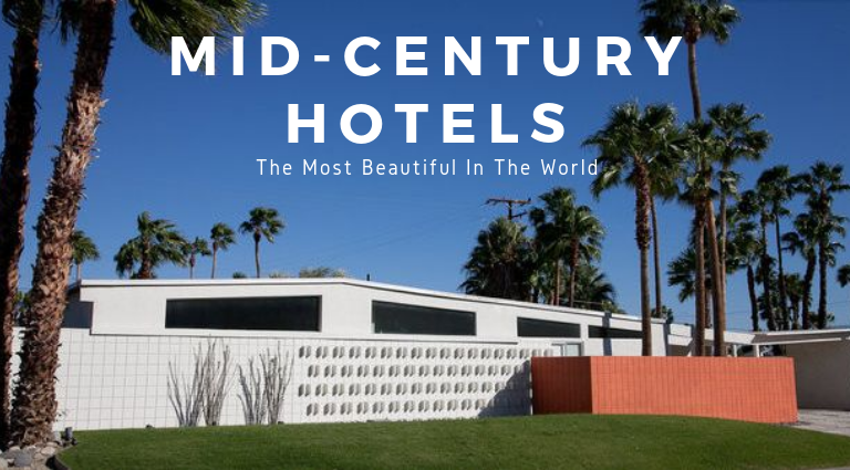 The Most Beautiful Mid-Century Hotels In The World Born To Inspire You_feat mid-century hotels The Most Beautiful Mid-Century Hotels In The World Born To Inspire You The Most Beautiful Mid Century Hotels In The World Born To Inspire You feat 1 768x425