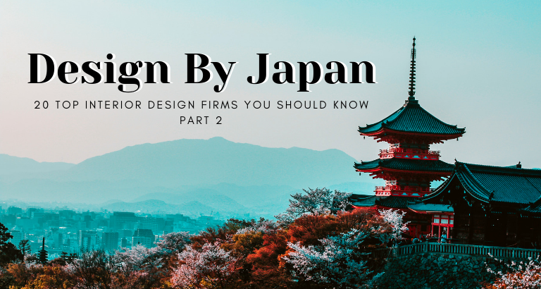 Design By Japan_ 20 Top Interior Design Firms You Should Know - Part 2_feat top interior design firms Design By Japan: 20 Top Interior Design Firms You Should Know – Part 2 Design By Japan  20 Top Interior Design Firms You Should Know Part 2 feat 1 768x410