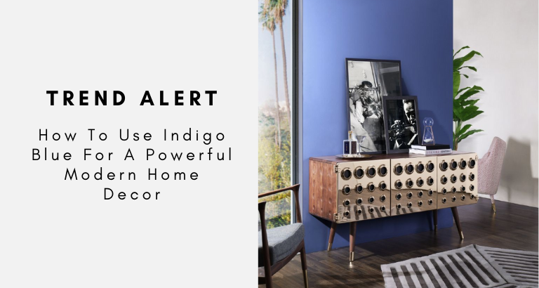 Trend Alert_ How To Use Indigo Blue For A Powerful Modern Home Decor