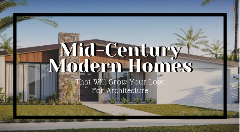 10 Mid-Century Modern Homes That Will Grow Your Love For Architecture_feat mid-century modern homes 10 Mid-Century Modern Homes That Will Grow Your Love For Architecture 10 Mid Century Modern Homes That Will Grow Your Love For Architecture feat 768x425