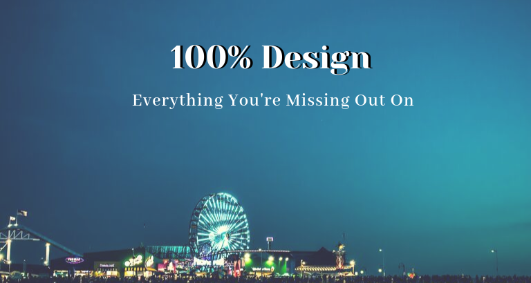 100% Design_ Everything You're Missing Out On 100% design 100% Design: Everything You're Missing Out On 100 Design  Everything Youre Missing Out On 768x410