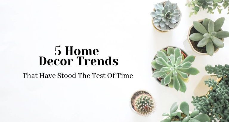 5 Home Decor Trends That Have Stood The Test Of Time_feat home decor trends 5 Home Decor Trends That Stand The Test Of Time 5 Home Decor Trends That Have Stood The Test Of Time feat 768x410