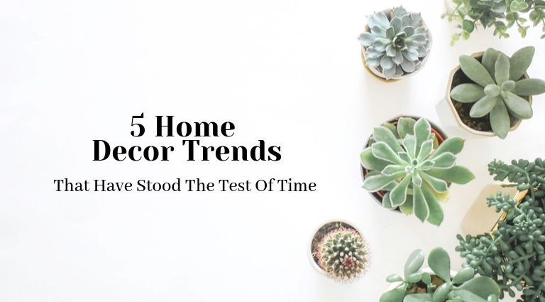 5 Home Decor Trends That Have Stood The Test Of Time_feat