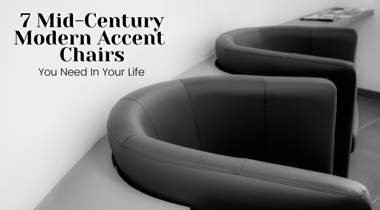 7 Mid-Century Modern Accent Chairs You Need In Your Life_feat mid-century modern accent chairs 7 Mid-Century Modern Accent Chairs You Need In Your Life 7 Mid Century Modern Accent Chairs You Need In Your Life feat 768x425