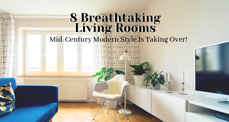 8 Breathtaking Mid-Century Modern Living Rooms_feat mid-century modern living rooms 8 Breathtaking Mid-Century Modern Living Rooms 8 Breathtaking Mid Century Modern Living Rooms feat 1 768x410