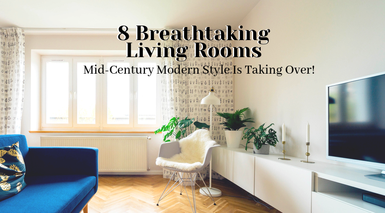 8 Breathtaking Mid-Century Modern Living Rooms_feat mid-century modern living rooms 8 Breathtaking Mid-Century Modern Living Rooms 8 Breathtaking Mid Century Modern Living Rooms feat 1 768x425