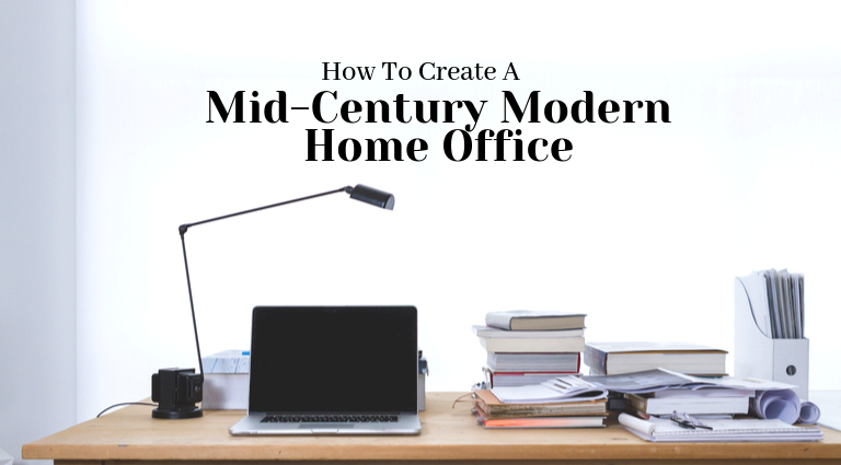 How To Create A Mid-Century Modern Home Office_feat mid-century modern home office How To Create A Mid-Century Modern Home Office How To Create A Mid Century Modern Home Office feat 768x425