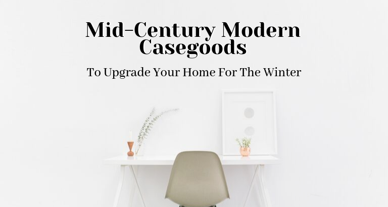 Mid-Century Modern Casegoods To Upgrade Your Home For The Winter_feat mid-century modern casegoods Mid-Century Modern Casegoods To Upgrade Your Home For The Winter Mid Century Modern Casegoods To Upgrade Your Home For The Winter feat 768x410