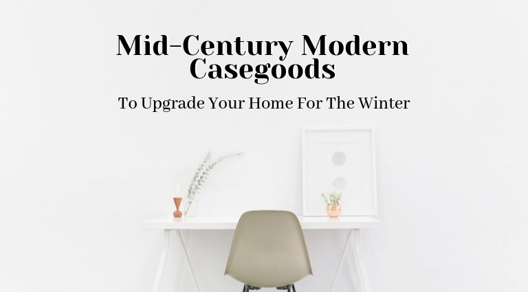 Mid-Century Modern Casegoods To Upgrade Your Home For The Winter_feat mid-century modern casegoods Mid-Century Modern Casegoods To Upgrade Your Home For The Winter Mid Century Modern Casegoods To Upgrade Your Home For The Winter feat 768x425