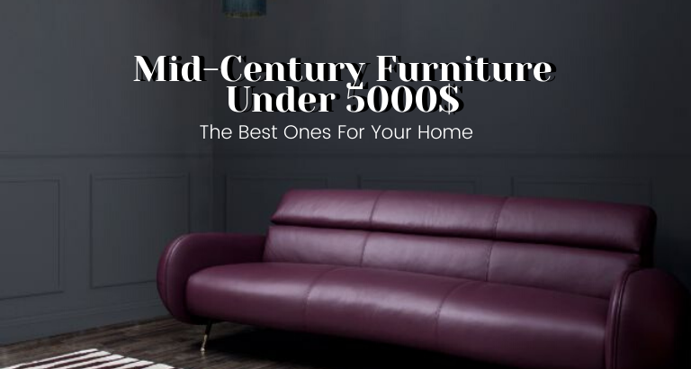 This Is The Best Mid-Century Furniture For Your Home For Under $5000_feat mid-century furniture This Is The Best Mid-Century Furniture For Your Home For Under $5000 This Is The Best Mid Century Furniture For Your Home For Under 5000 feat 768x410