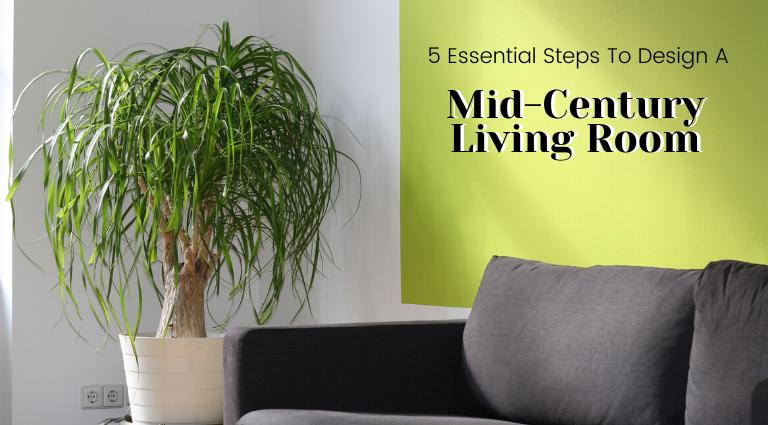 5 Essential Steps To Design A Mid-Century Living Room_feat mid-century living room 5 Essential Steps To Design A Mid-Century Living Room 5 Essential Steps To Design A Mid Century Living Room feat 768x425