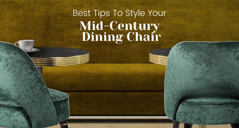 The Best Tips To Style Your Mid-Century Dining Chair_feat mid-century dining chair The Best Tips To Style Your Mid-Century Dining Chair The Best Tips To Style Your Mid Century Dining Chair feat 768x410