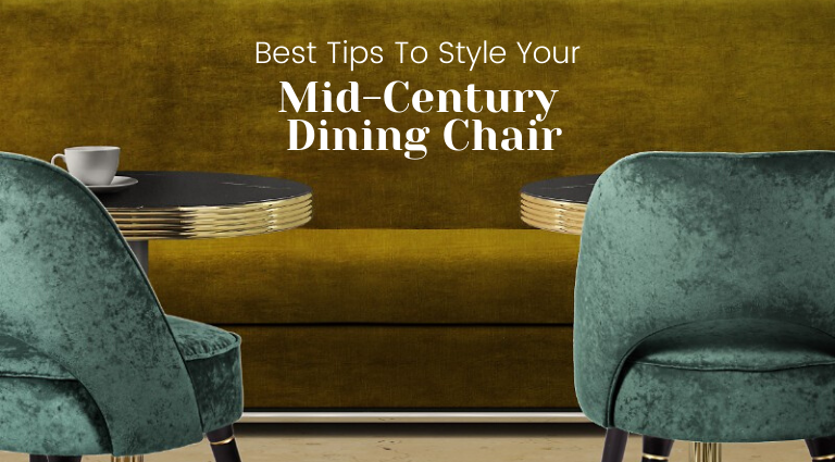 The Best Tips To Style Your Mid-Century Dining Chair_feat mid-century dining chair The Best Tips To Style Your Mid-Century Dining Chair The Best Tips To Style Your Mid Century Dining Chair feat 768x425