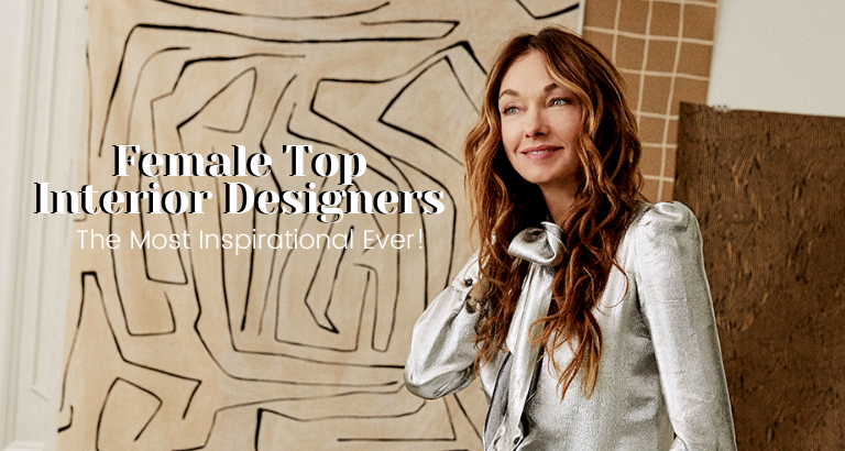 The Most Inspirational Female Top Interior Designers Ever!_feat top interior designers The Most Inspirational Female Top Interior Designers Ever! The Most Inspirational Female Top Interior Designers Ever feat 768x410
